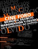 """Cine Foro: """"Memoria, Silencio, Marginación y Olvido. Las cuatro condiciones del conflicto"""""""