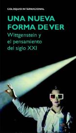 """""""Una nueva forma de ver"""", Wittgenstein y el pensamiento del siglo XXI"""