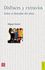 """Conversatorio """"Sobre la cultura de la simulación. Formas del descuido del alma en nuestra época"""" en torno al libro Disfraces y extravíos de Miguel Giusti"""