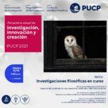 Mesa «Investigaciones filosóficas en curso» en el marco del Encuentro anual de investigación, innovación y creación PUCP 2021